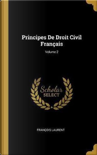 Principes de Droit Civil Français; Volume 2 by Francois Laurent