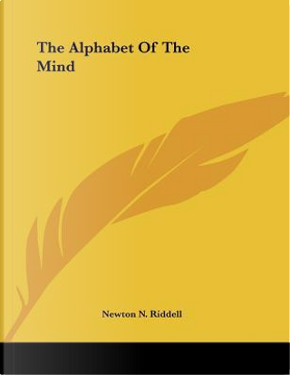 The Alphabet of the Mind by Newton N. Riddell
