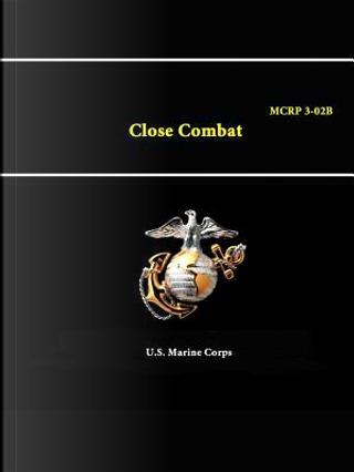 Close Combat - Mcrp 3-02B by U.S. Marine Corps