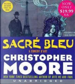 Sacre Bleu by CHRISTOPHER MOORE