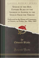 Speech of the Hon. Edward Blake on the Address in Answer to the Speech From the Throne by Edward Blake