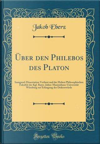 Über den Philebos des Platon by Jakob Eberz