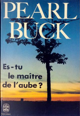 Es-tu le maître de l'aube? by Pearl Buck