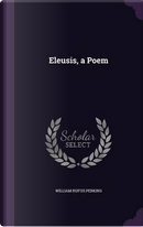 Eleusis, a Poem by William Rufus Perkins