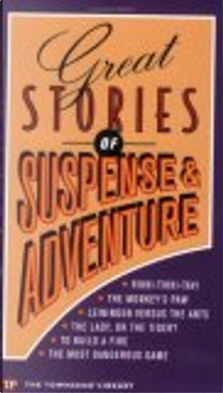 Great Stories of Suspense and Adventure by Carl Stephenson, Frank R. Stockton, Jack London, Richard Connell, Rudyard Kipling, W. W. Jacobs