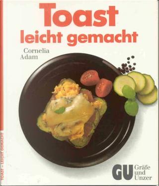 Toast leicht gemacht by Cornelia Adam