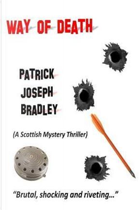 Way of Death by Patrick Joseph Bradley