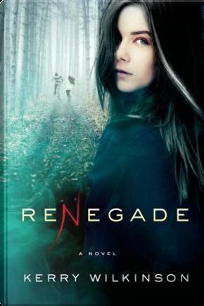 Renegade by Kerry Wilkinson
