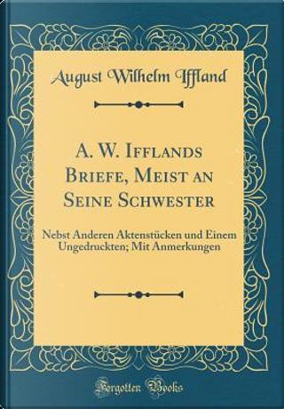 A. W. Ifflands Briefe, Meist an Seine Schwester by August Wilhelm Iffland