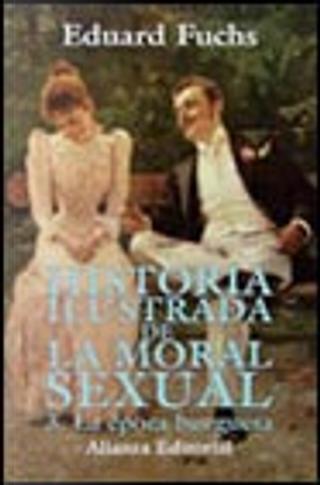 Historia ilustrada de la moral sexual: La época burguesa by Eduard Fuchs