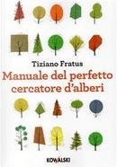 Manuale del perfetto cercatore d'alberi by Tiziano Fratus
