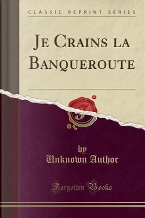 Je Crains la Banqueroute (Classic Reprint) by Author Unknown