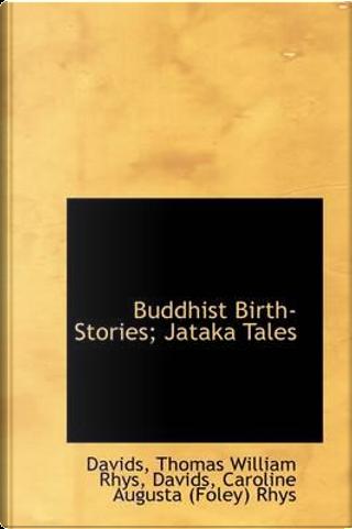 Buddhist Birth-Stories; Jataka Tales by Davids Thomas William Rhys