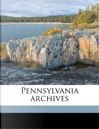 Pennsylvania Archives by ANONYMOUS