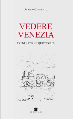 Vedere Venezia by Alberto Camerotto