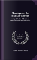 Shakespeare; The Man and the Book by Clement Mansfield Ingleby