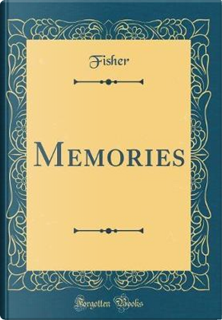 Memories (Classic Reprint) by Fisher Fisher