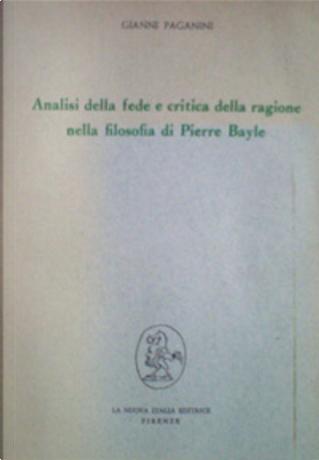 Analisi della fede e critica della ragione nella filosofia di Pierre Bayle by Gianni Paganini