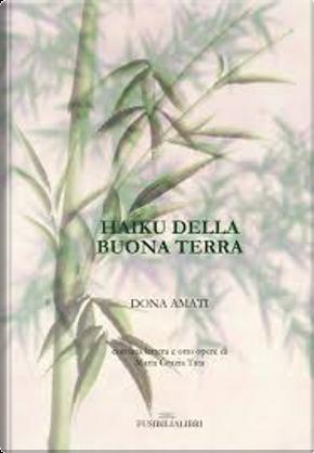 Haiku della buona terra by Dona Amati
