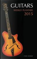 Guitars Weekly Planner 2015-2016 by James Bates