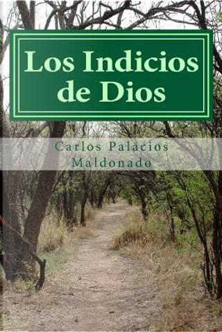 Los Indicios de Dios by Carlos Palacios Maldonado