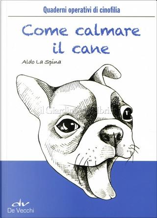 Come calmare il cane by Aldo La Spina