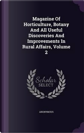Magazine of Horticulture, Botany and All Useful Discoveries and Improvements in Rural Affairs, Volume 2 by ANONYMOUS