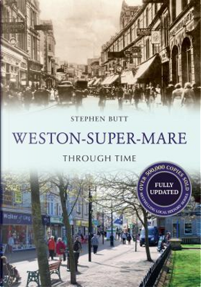 Weston-super-mare Through Time by Stephen Butt