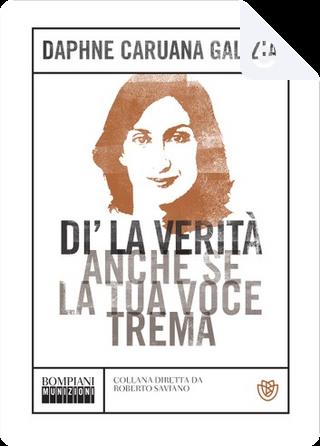 Di' la verità anche se la tua voce trema by Daphne Caruana Galizia