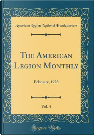 The American Legion Monthly, Vol. 4 by American Legion National Headquarters