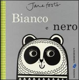 Bianco e nero. Ediz. illustrata by Jane Foster