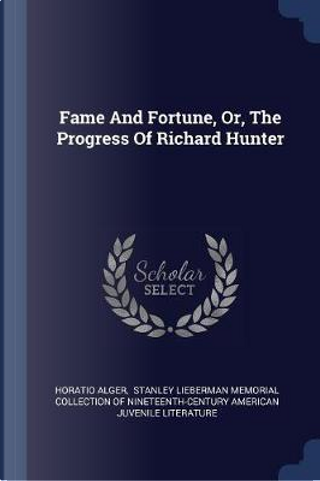 Fame and Fortune, Or, the Progress of Richard Hunter by Horatio Alger
