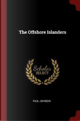 The Offshore Islanders by PAUL JOHNSON