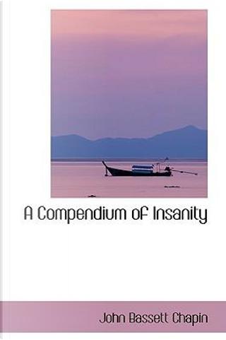 A Compendium of Insanity by John Bassett Chapin