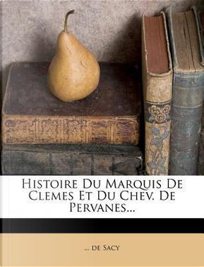 Histoire Du Marquis de Clemes Et Du Chev. de Pervanes... by Sacy