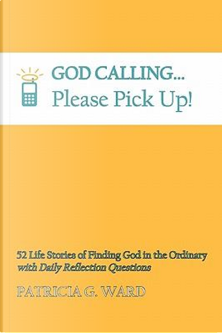 God Calling, Please Pick Up! by Patricia Ward