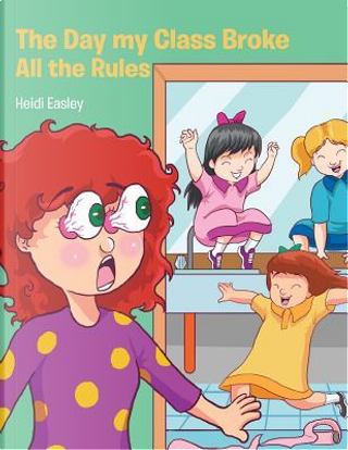 The Day My Class Broke All the Rules by Heidi Easley