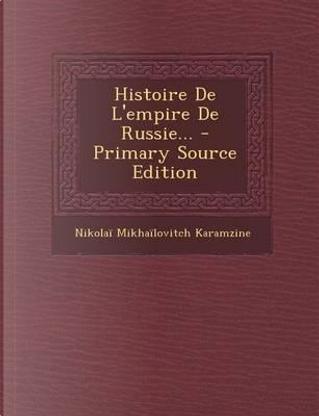 Histoire de L'Empire de Russie. - Primary Source Edition by Nikolaj Mihajlovic Karamzin