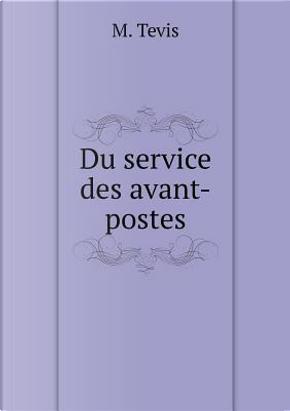 Du Service Des Avant-Postes by M Tevis