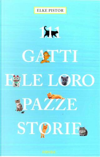 111 gatti e le loro pazze storie by Elke Pistor