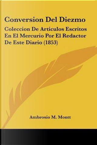 Conversion del Diezmo by Ambrosio M. Montt
