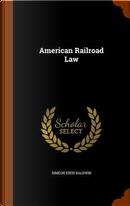 American Railroad Law by Simeon Eben Baldwin