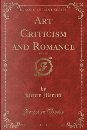 Art Criticism and Romance, Vol. 2 of 2 (Classic Reprint) by Henry Merritt