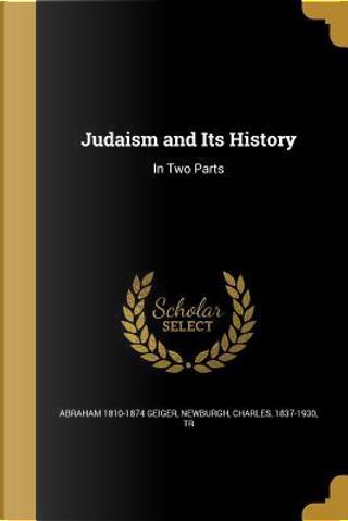 JUDAISM & ITS HIST by Abraham 1810-1874 Geiger