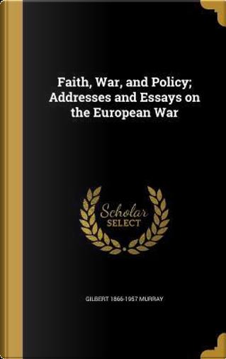 FAITH WAR & POLICY ADDRESSES & by Gilbert 1866-1957 Murray