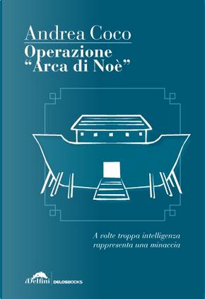 """Operazione """"Arca di Noè"""" by Andrea Coco"""