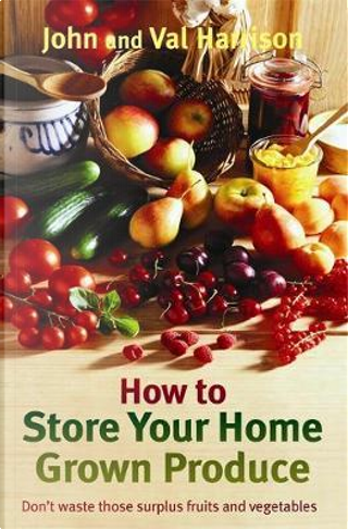 How to Store Your Home Grown Produce by John Harrison