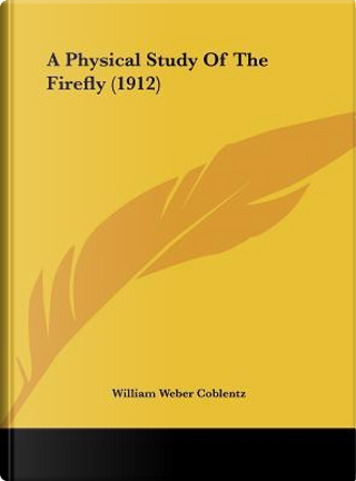 A Physical Study of the Firefly (1912) by William Weber Coblentz