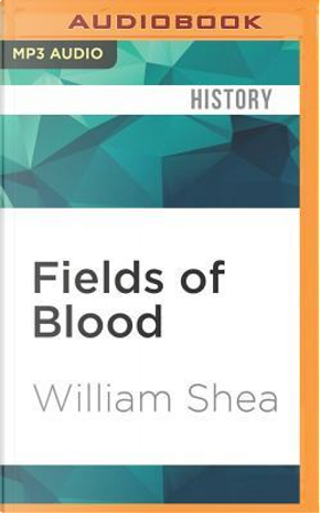 Fields of Blood by William Shea