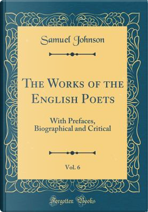 The Works of the English Poets, Vol. 6 by Samuel Johnson